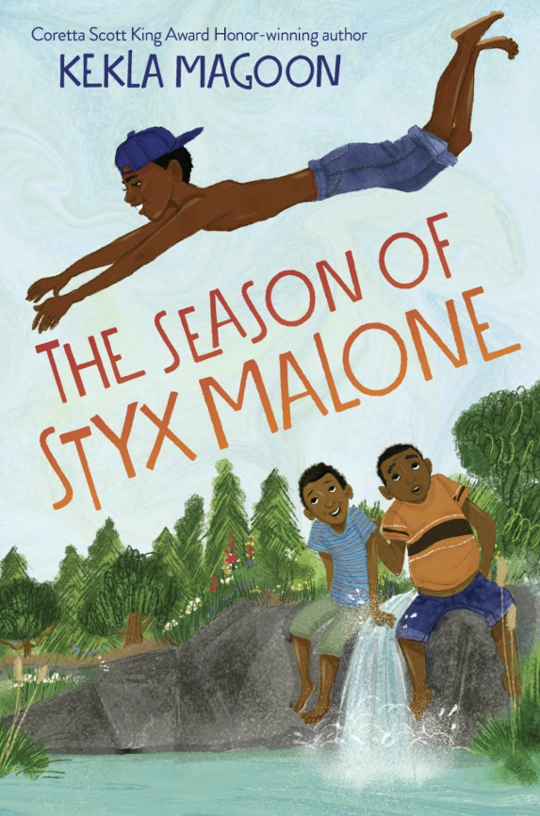 THE SEASON OF STYX MALONE, by Kekla Magoon